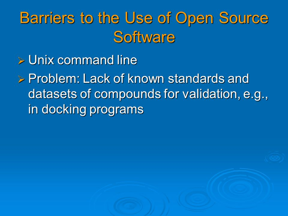Barriers to the Use of Open Source Software Unix command line Unix command line Problem: Lack of known standards and datasets of compounds for validat