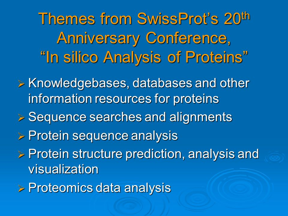 Themes from SwissProts 20 th Anniversary Conference, In silico Analysis of Proteins Knowledgebases, databases and other information resources for prot
