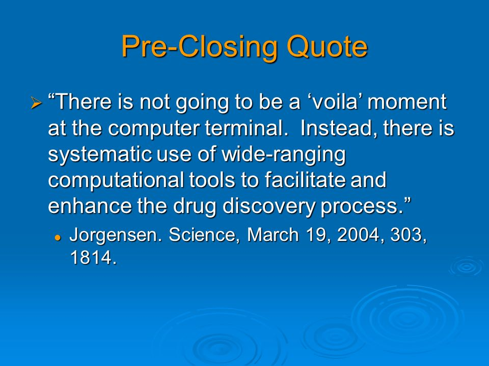 Pre-Closing Quote There is not going to be a voila moment at the computer terminal. Instead, there is systematic use of wide-ranging computational too