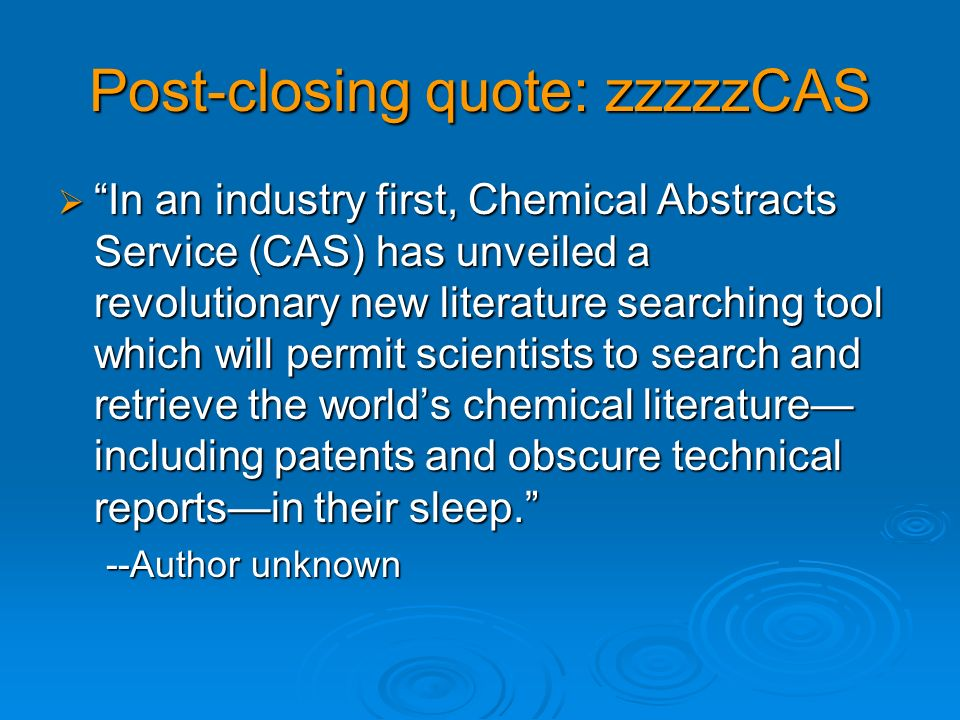 Post-closing quote: zzzzzCAS In an industry first, Chemical Abstracts Service (CAS) has unveiled a revolutionary new literature searching tool which w