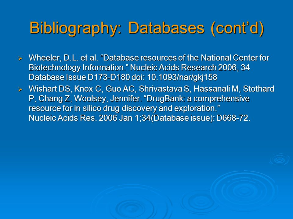 Bibliography: Databases (contd) Wheeler, D.L. et al. Database resources of the National Center for Biotechnology Information. Nucleic Acids Research 2