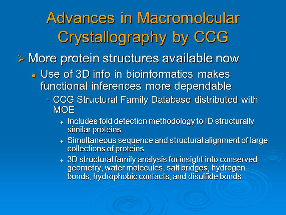 Advances in Macromolcular Crystallography by CCG More protein structures available now More protein structures available now Use of 3D info in bioinfo