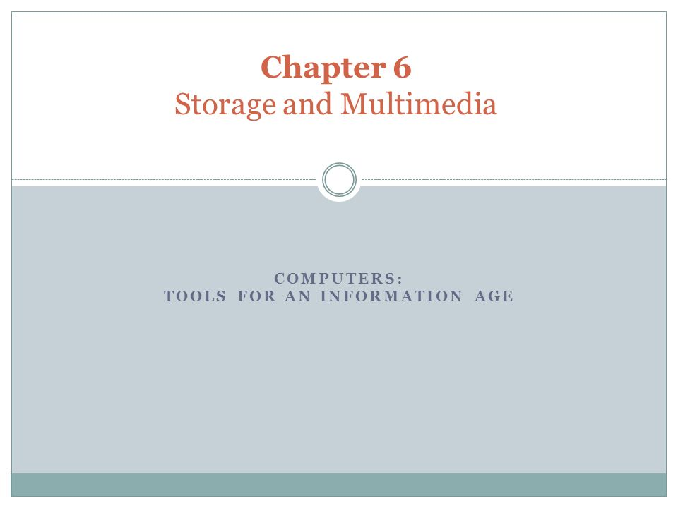 COMPUTERS: TOOLS FOR AN INFORMATION AGE Chapter 6 Storage and Multimedia