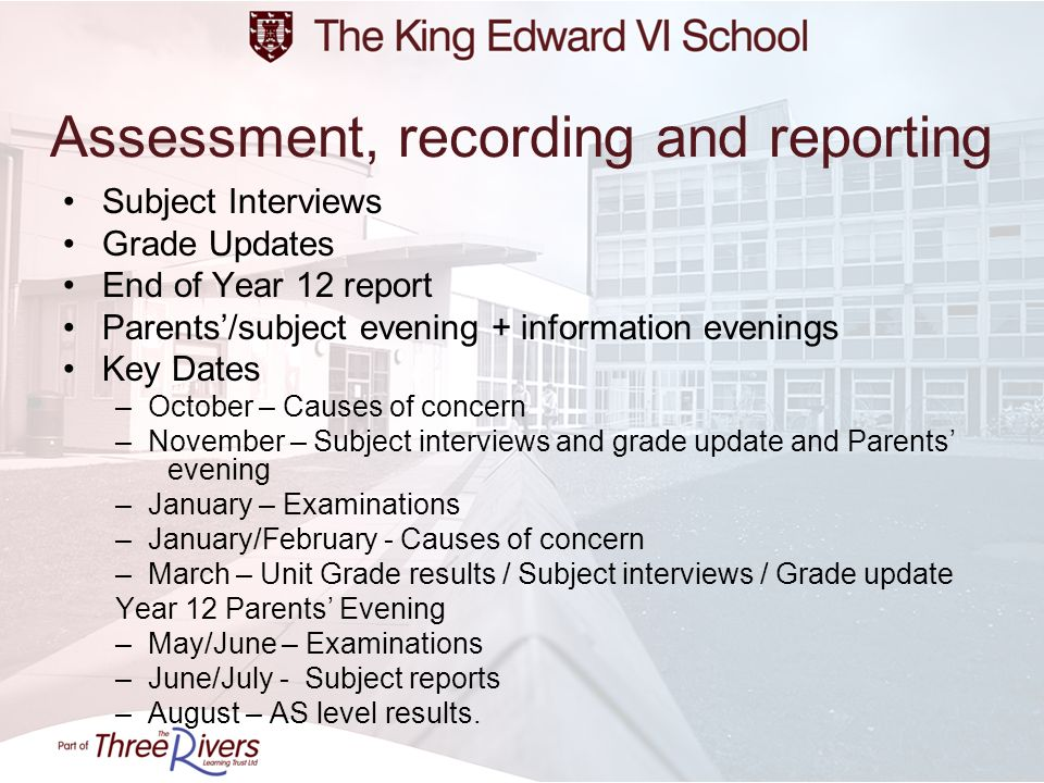 Assessment, recording and reporting Subject Interviews Grade Updates End of Year 12 report Parents/subject evening + information evenings Key Dates –O