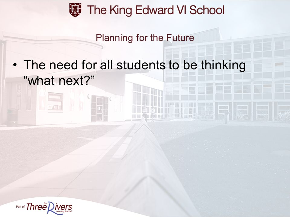 Planning for the Future The need for all students to be thinking what next?