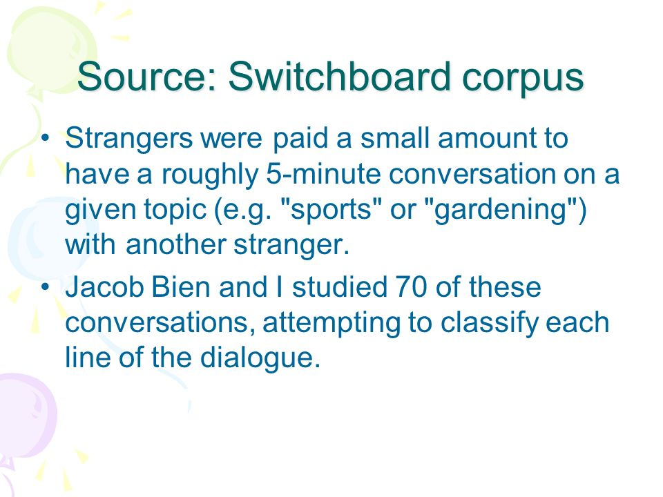 Source: Switchboard corpus Strangers were paid a small amount to have a roughly 5-minute conversation on a given topic (e.g.