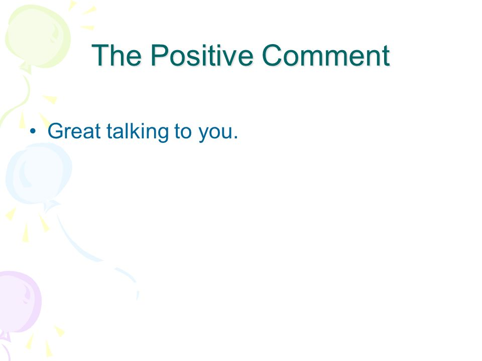 The Positive Comment Great talking to you.