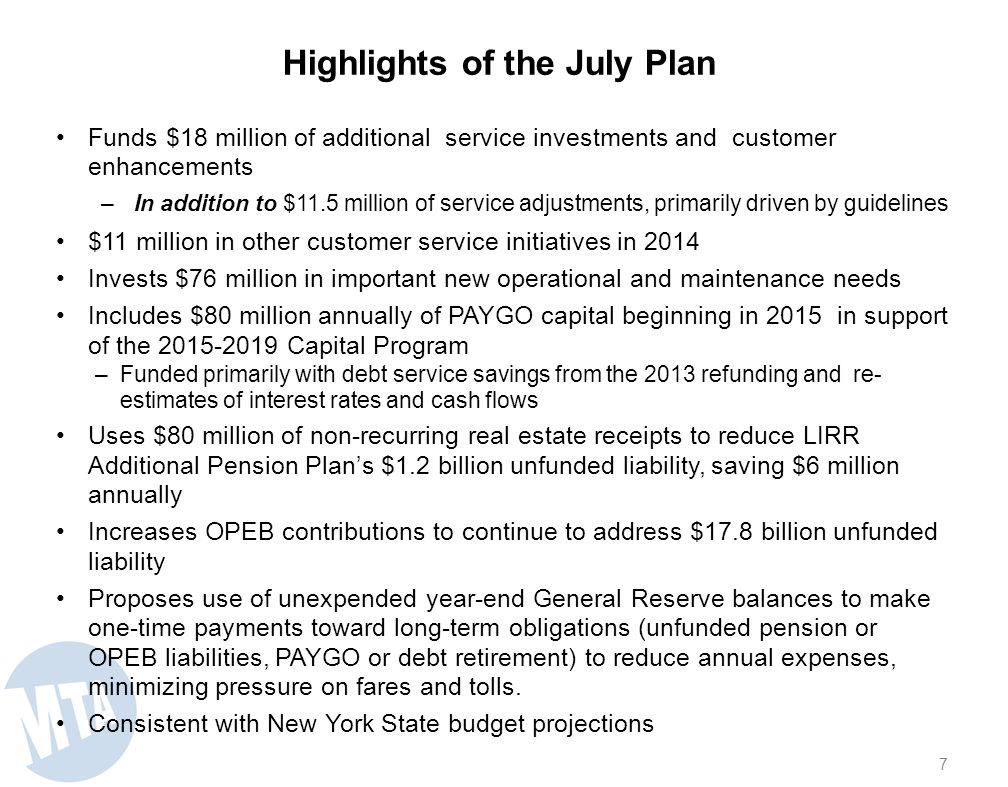 Determining the amount of Service Investments to include in the July Plan New and restored service adds ongoing expense to the budget; funding must be sustainable Amount should be evaluated in the context of the overall budget, not specific revenue or expense lines Amount committed to additional service should be large enough to provide a meaningful improvement in our customers use of the System, but no so large that its sustainability is at risk.