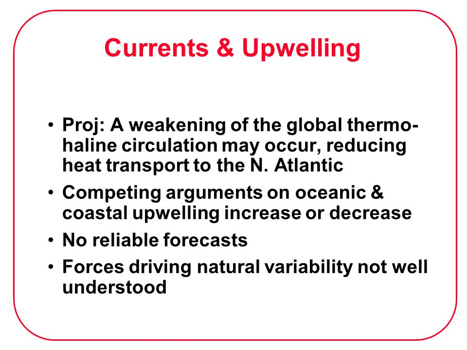 Currents & Upwelling Proj: A weakening of the global thermo- haline circulation may occur, reducing heat transport to the N. Atlantic Competing argume
