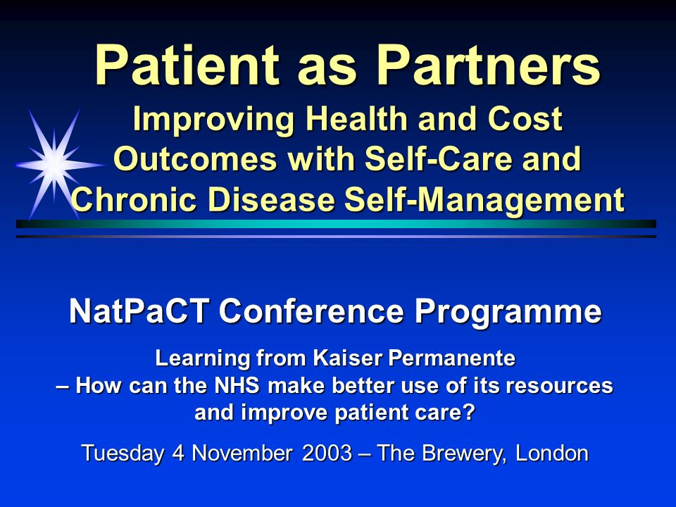 Patient as Partners Improving Health and Cost Outcomes with Self-Care and Chronic Disease Self-Management NatPaCT Conference Programme Learning from K