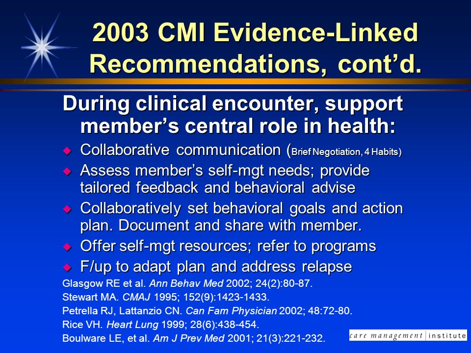 2003 CMI Evidence-Linked Recommendations, contd. During clinical encounter, support members central role in health: u Collaborative communication ( Br