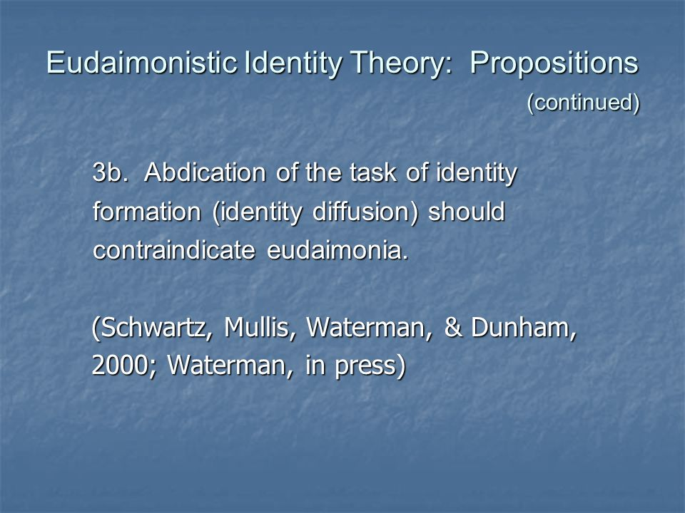 Eudaimonistic Identity Theory: Propositions (continued) 3b. Abdication of the task of identity 3b. Abdication of the task of identity formation (ident