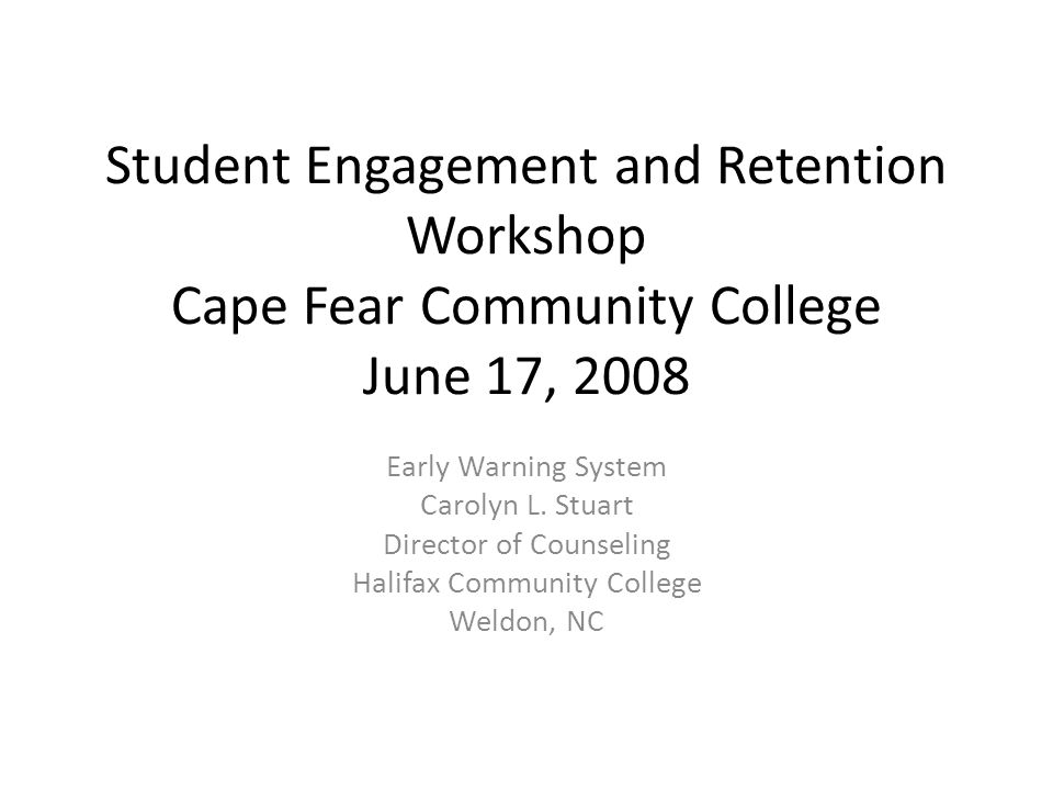 Student Engagement and Retention Workshop Cape Fear Community College June 17, 2008 Early Warning System Carolyn L. Stuart Director of Counseling Hali