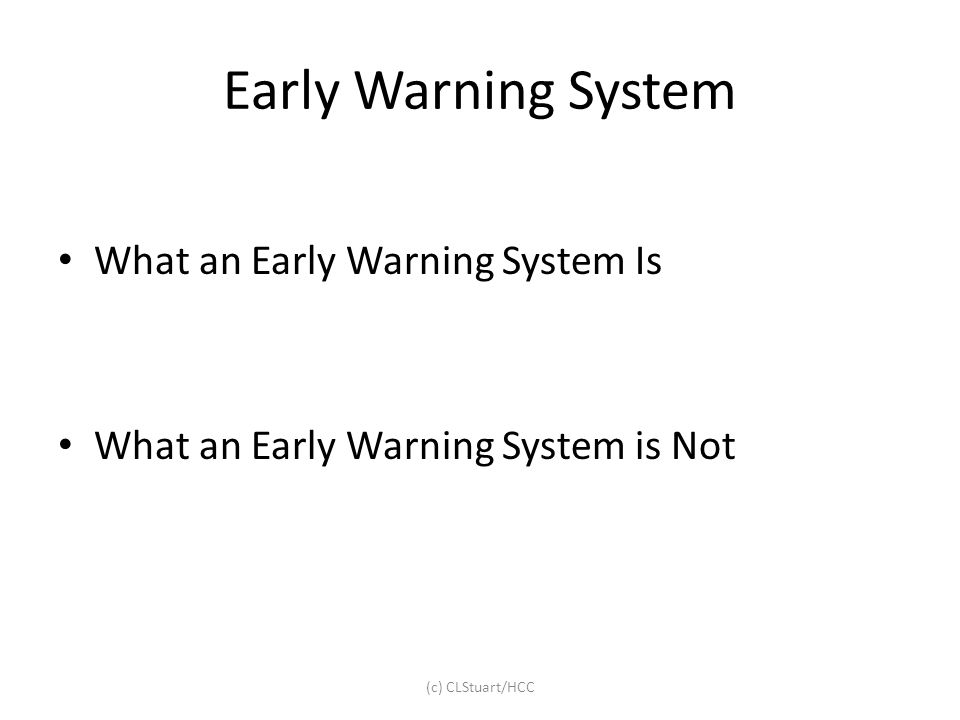 Early Warning System Getting Started – Develop Policies and Procedures Guidelines to Follow – Develop Tools Forms to Use – Who to Involve Administration, Faculty, and Students – How to Involve Administration, Faculty, and Students – When to Implement (c) CLStuart/HCC