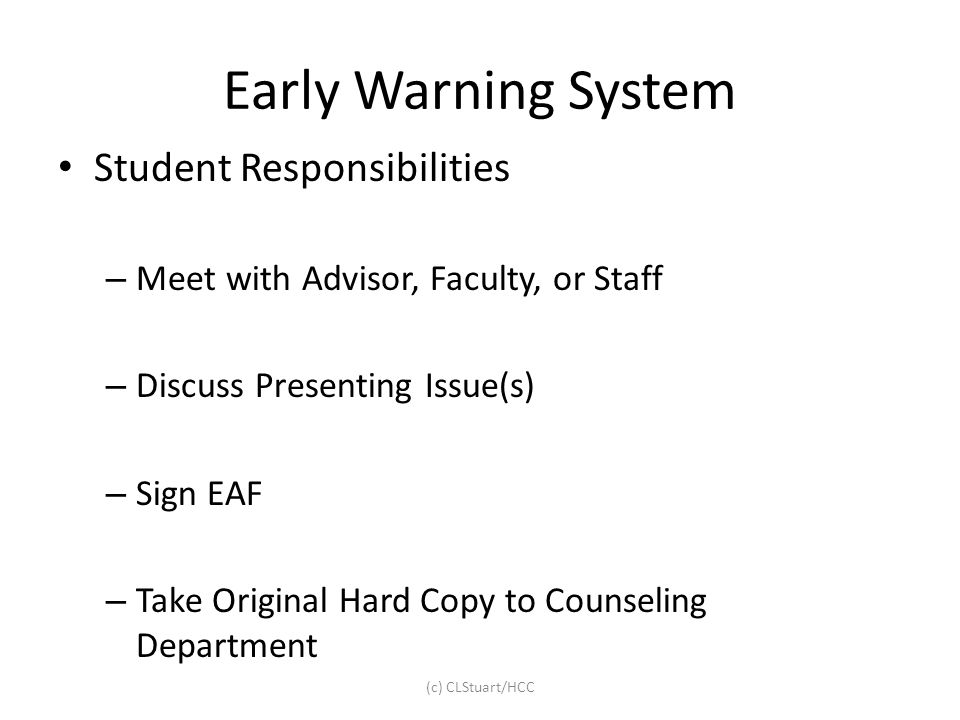Early Warning System Student Responsibilities – Meet with Advisor, Faculty, or Staff – Discuss Presenting Issue(s) – Sign EAF – Take Original Hard Cop