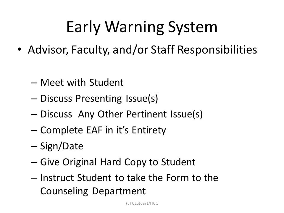 Early Warning System Advisor, Faculty, and/or Staff Responsibilities – Meet with Student – Discuss Presenting Issue(s) – Discuss Any Other Pertinent I