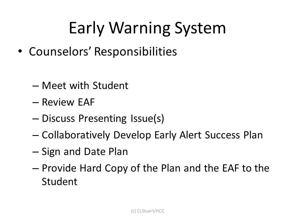 Early Warning System Counselors Responsibilities – Meet with Student – Review EAF – Discuss Presenting Issue(s) – Collaboratively Develop Early Alert