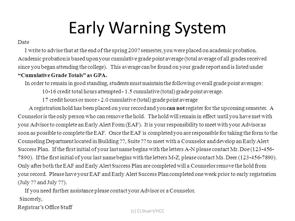 Early Warning System Date I write to advise that at the end of the spring 200? semester, you were placed on academic probation. Academic probation is