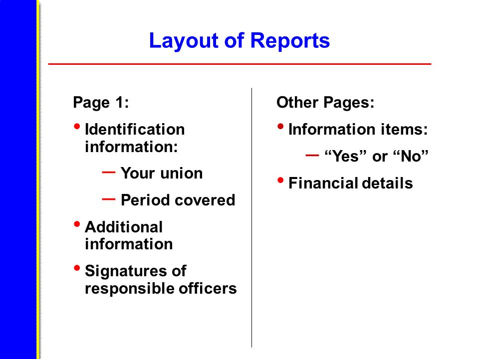 Layout of Reports Page 1: Identification information: – Your union – Period covered Additional information Signatures of responsible officers Other Pa