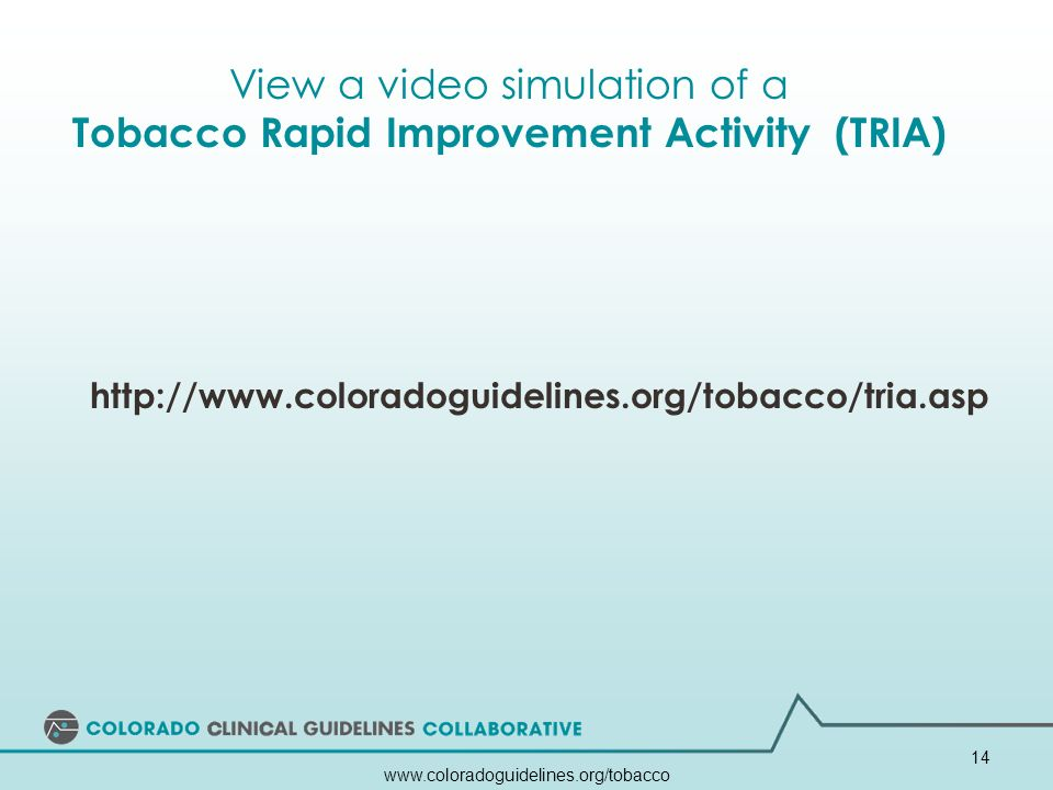 www.coloradoguidelines.org/tobacco 14 http://www.coloradoguidelines.org/tobacco/tria.asp View a video simulation of a Tobacco Rapid Improvement Activi