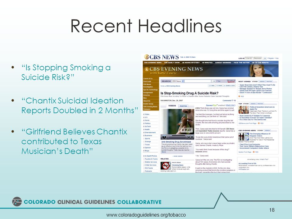 www.coloradoguidelines.org/tobacco 18 Recent Headlines Is Stopping Smoking a Suicide Risk? Chantix Suicidal Ideation Reports Doubled in 2 Months Girlf