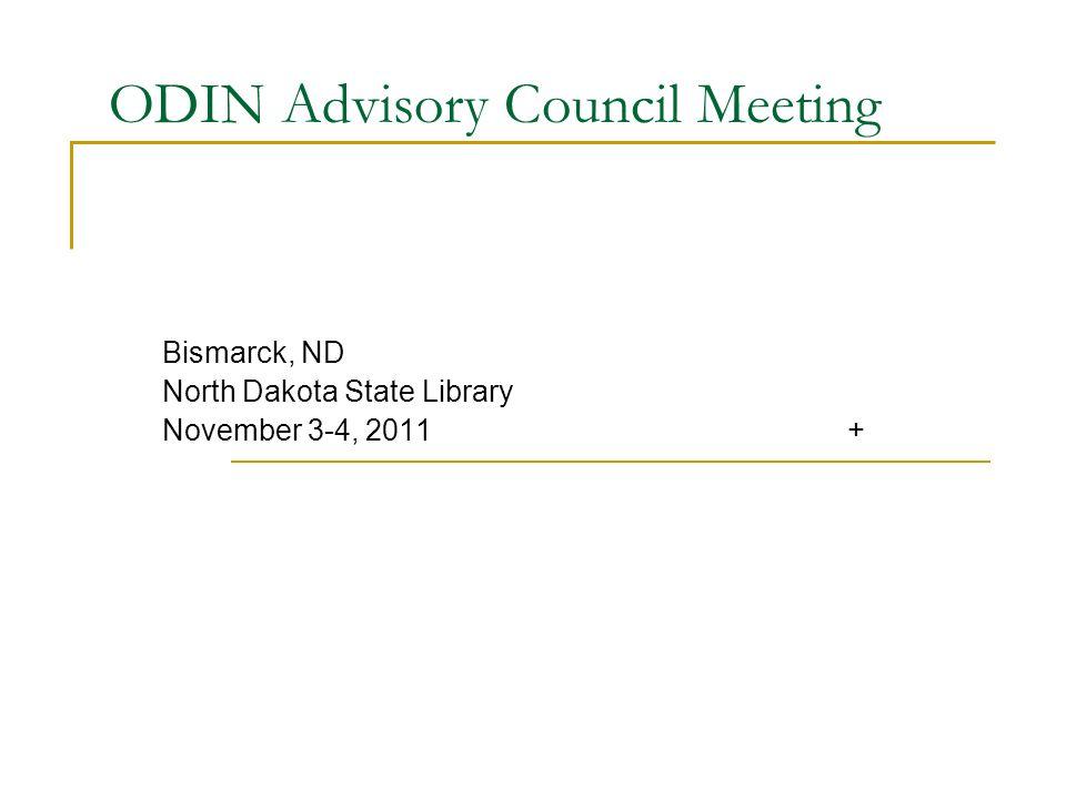 ODIN Advisory Council Meeting Bismarck, ND North Dakota State Library November 3-4, 2011 +