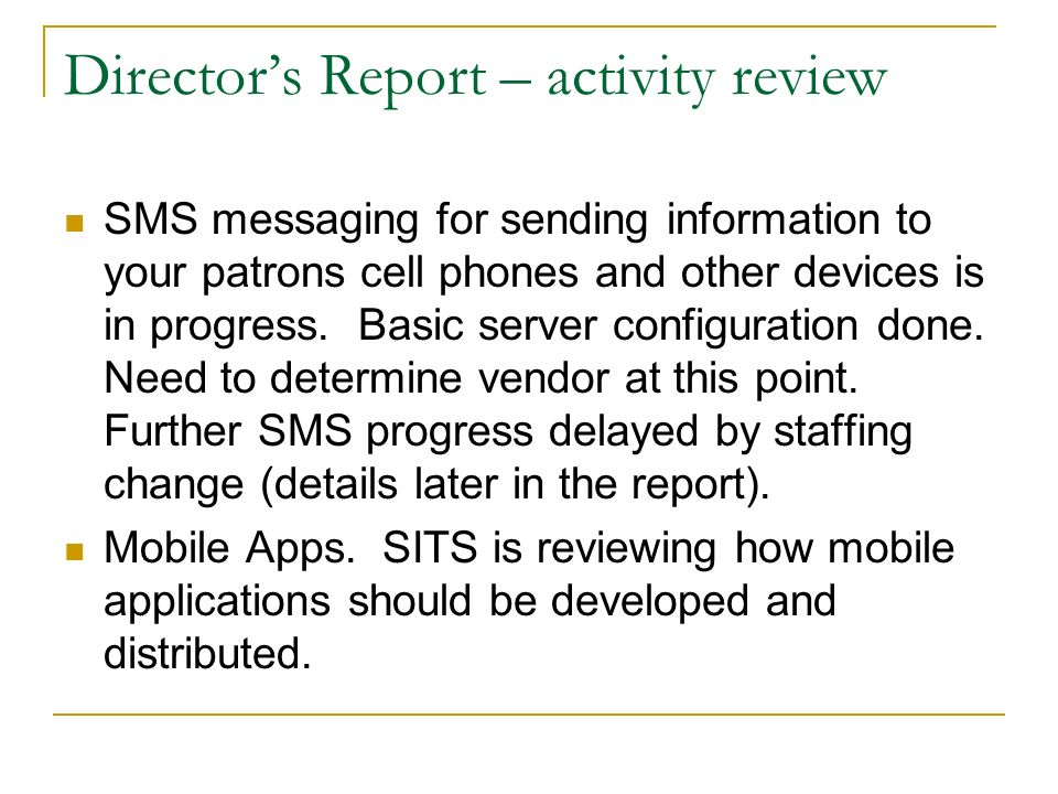 Directors Report – activity review SMS messaging for sending information to your patrons cell phones and other devices is in progress. Basic server co