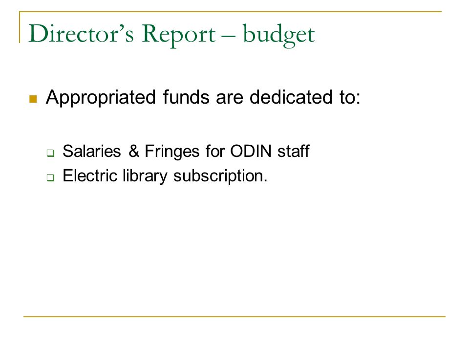 Directors Report – budget Appropriated funds are dedicated to: Salaries & Fringes for ODIN staff Electric library subscription.