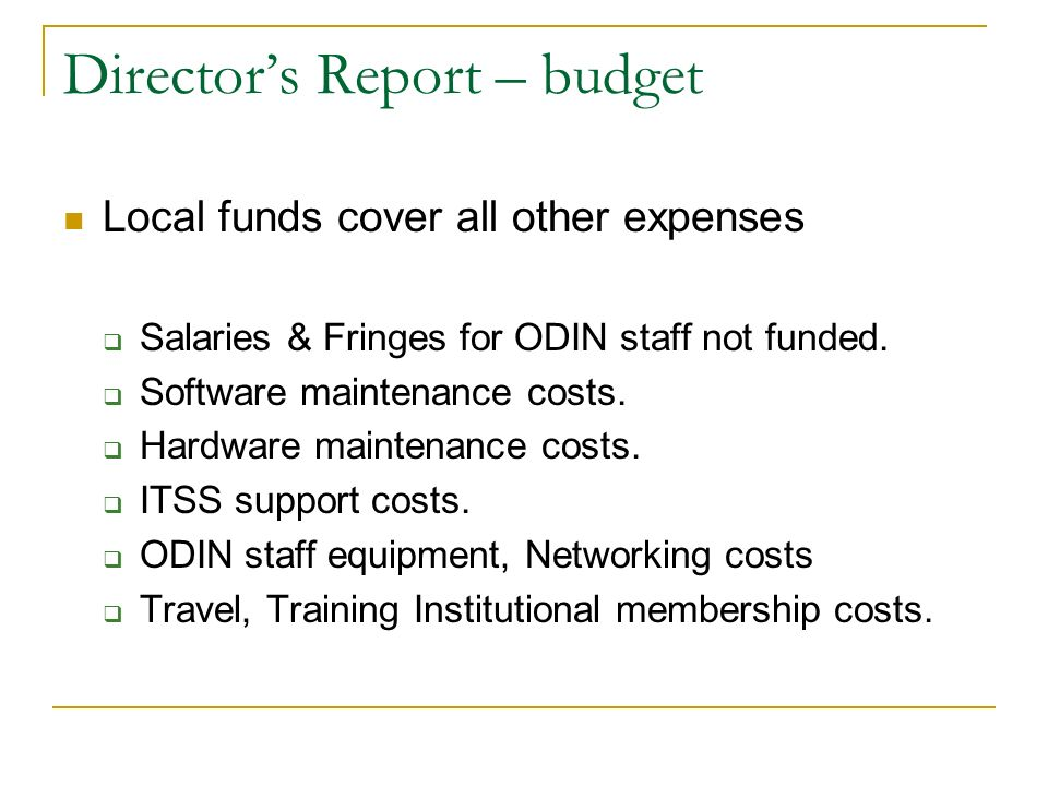 Directors Report – budget Local funds cover all other expenses Salaries & Fringes for ODIN staff not funded.