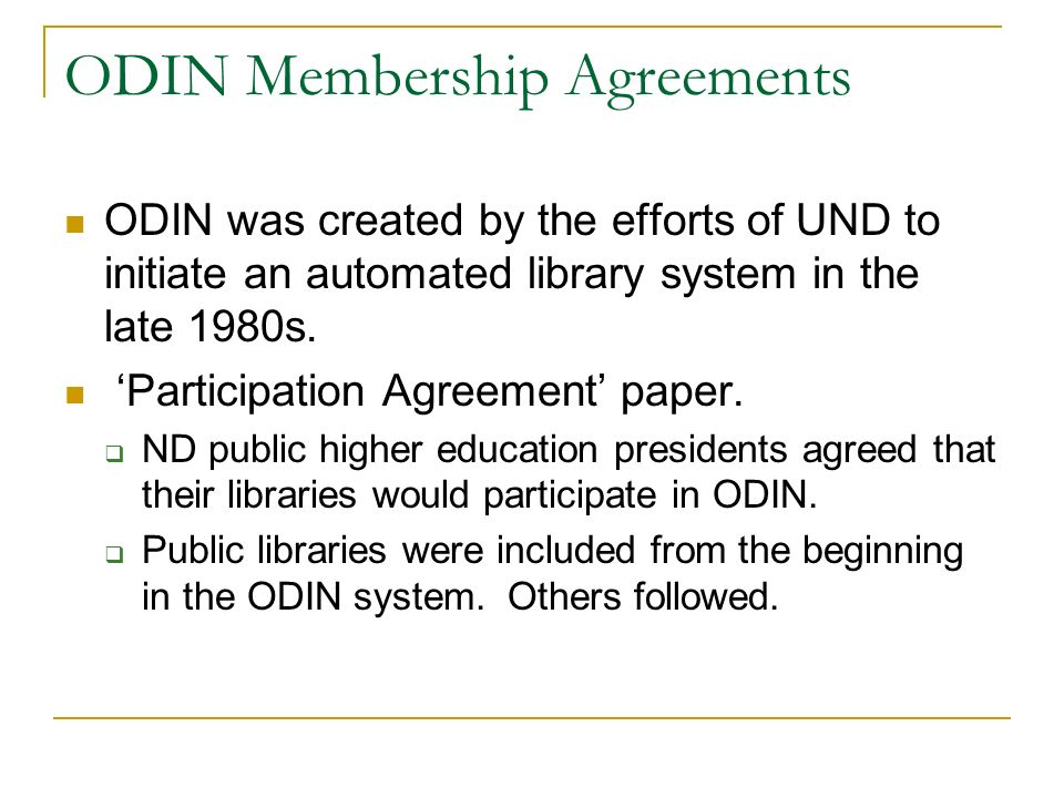 ODIN was created by the efforts of UND to initiate an automated library system in the late 1980s. Participation Agreement paper. ND public higher educ