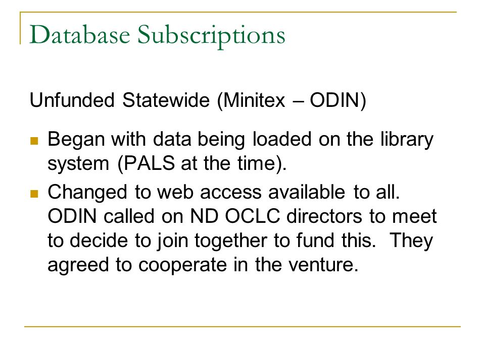 Database Subscriptions Unfunded Statewide (Minitex – ODIN) Began with data being loaded on the library system (PALS at the time).