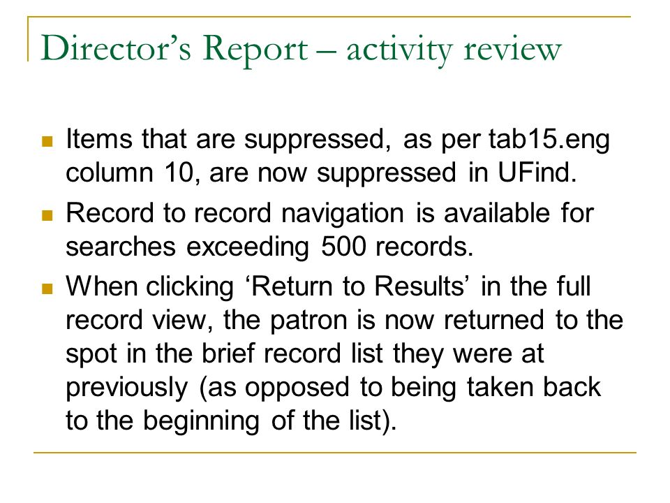 Directors Report – activity review Items that are suppressed, as per tab15.eng column 10, are now suppressed in UFind. Record to record navigation is