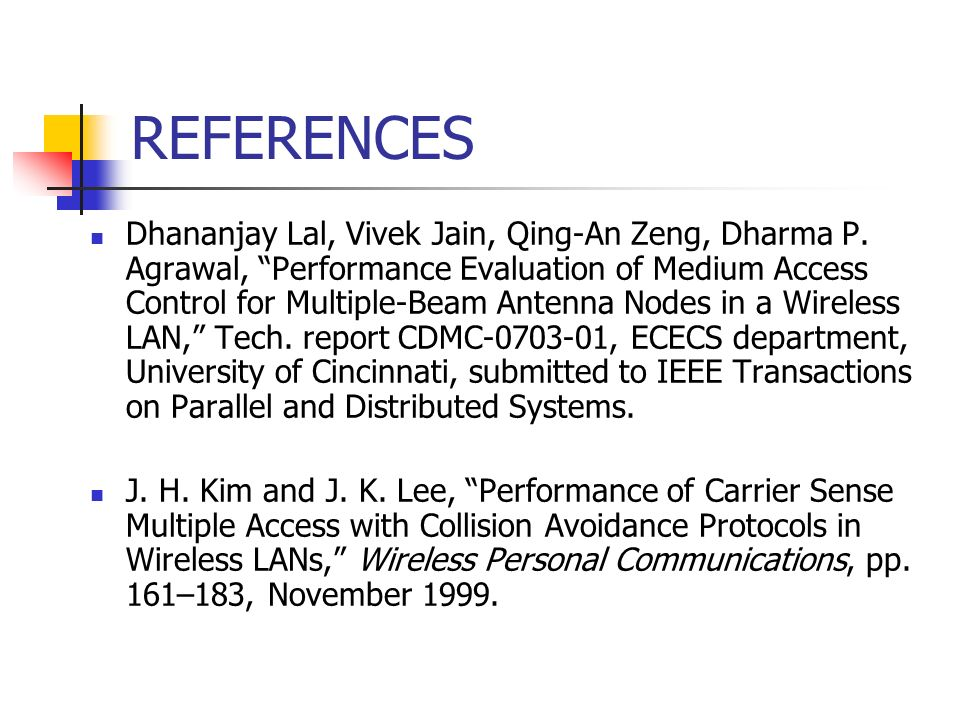 REFERENCES Dhananjay Lal, Vivek Jain, Qing-An Zeng, Dharma P. Agrawal, Performance Evaluation of Medium Access Control for Multiple-Beam Antenna Nodes