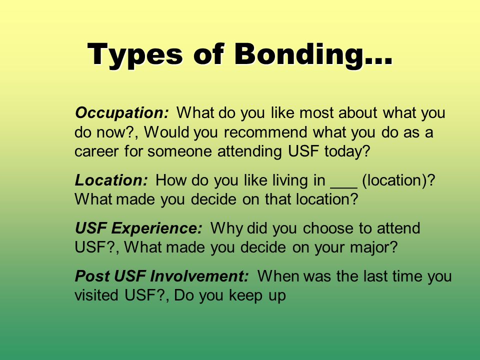 Types of Bonding… Occupation: What do you like most about what you do now?, Would you recommend what you do as a career for someone attending USF toda