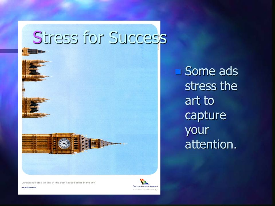 Stress for Success n Some ads stress the art to capture your attention.