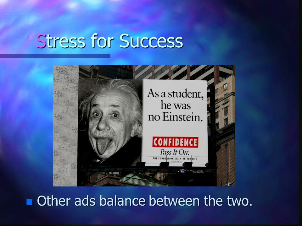 Stress for Success n Other ads balance between the two.