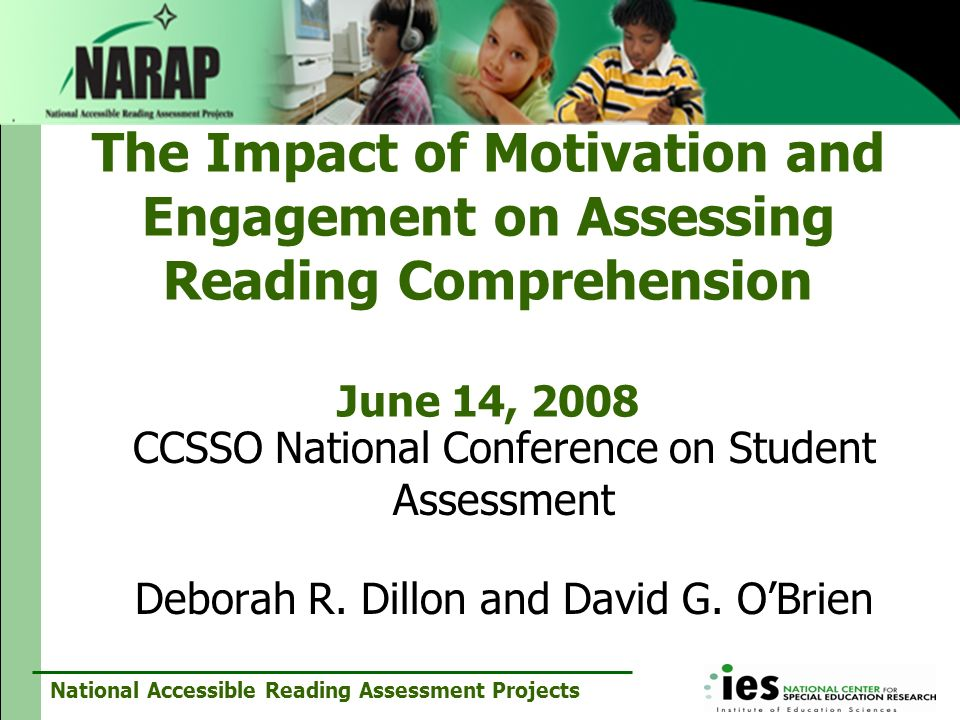 National Accessible Reading Assessment Projects The Impact of Motivation and Engagement on Assessing Reading Comprehension June 14, 2008 CCSSO Nationa