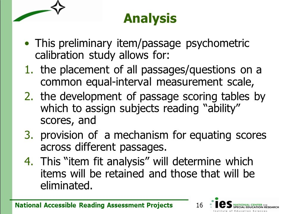 National Accessible Reading Assessment Projects Analysis This preliminary item/passage psychometric calibration study allows for: 1.the placement of a