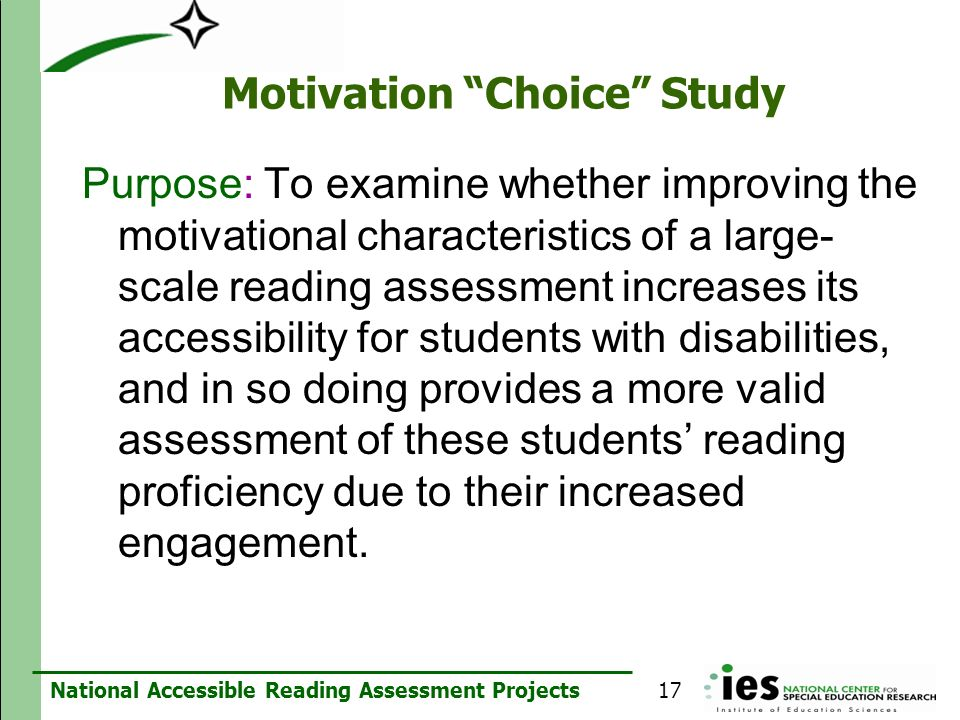 National Accessible Reading Assessment Projects Motivation Choice Study Purpose: To examine whether improving the motivational characteristics of a la