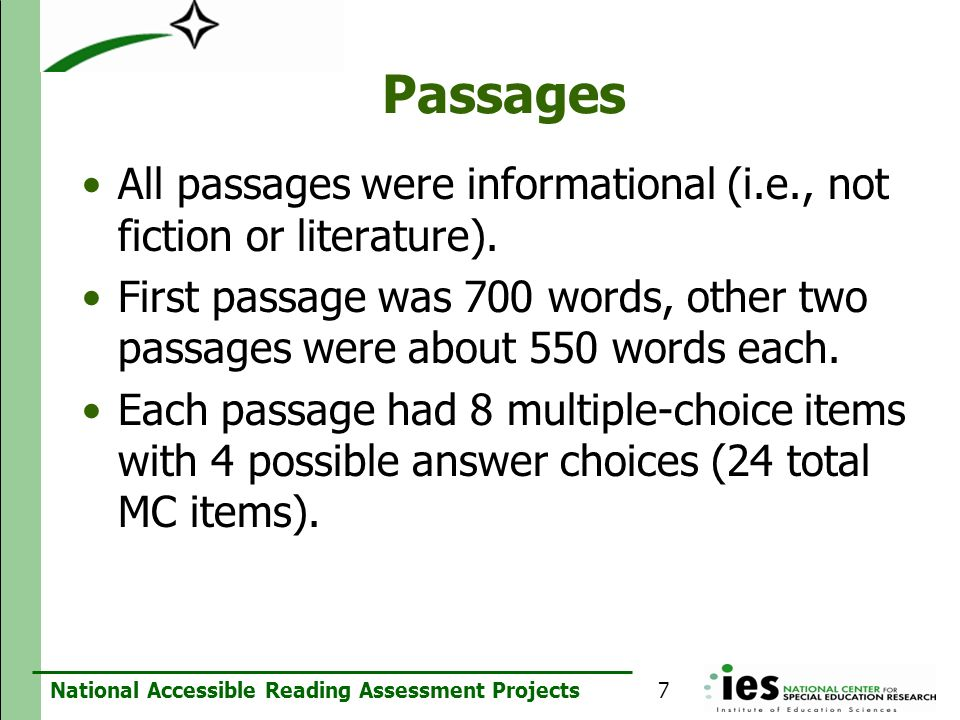 National Accessible Reading Assessment Projects Passages All passages were informational (i.e., not fiction or literature). First passage was 700 word
