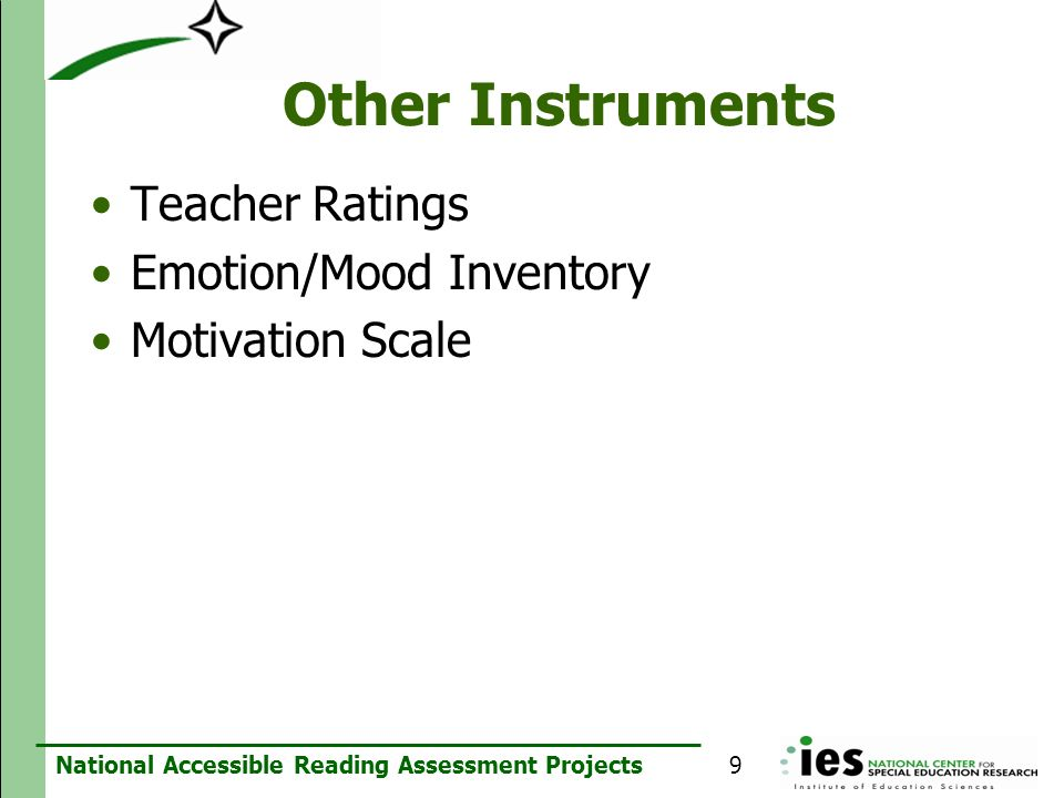 National Accessible Reading Assessment Projects Other Instruments Teacher Ratings Emotion/Mood Inventory Motivation Scale 9