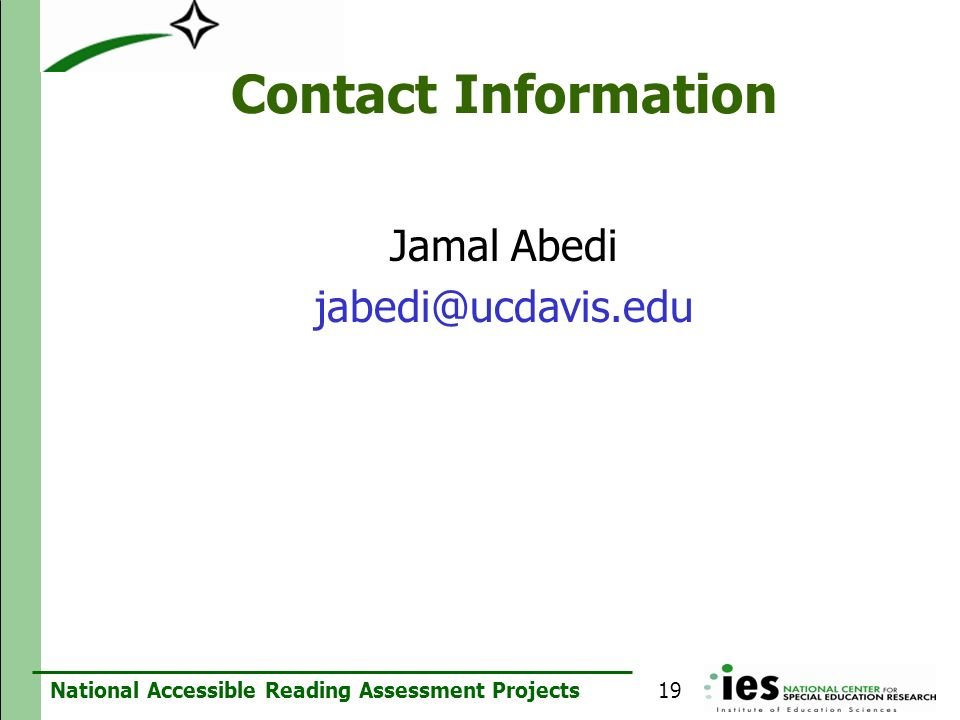National Accessible Reading Assessment Projects Contact Information Jamal Abedi jabedi@ucdavis.edu 19