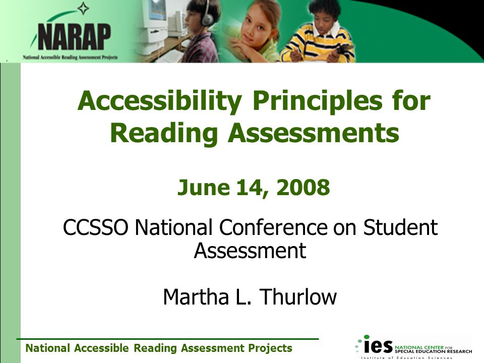 National Accessible Reading Assessment Projects Accessibility Principles for Reading Assessments June 14, 2008 CCSSO National Conference on Student As