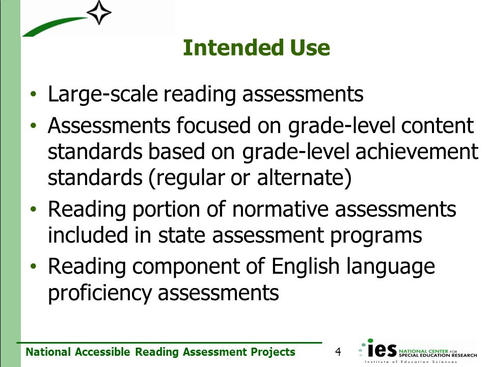 National Accessible Reading Assessment Projects Intended Use Large-scale reading assessments Assessments focused on grade-level content standards base