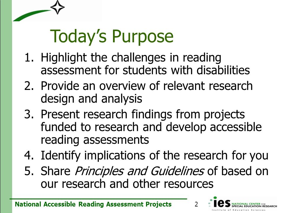National Accessible Reading Assessment Projects Todays Purpose 1.Highlight the challenges in reading assessment for students with disabilities 2.Provi