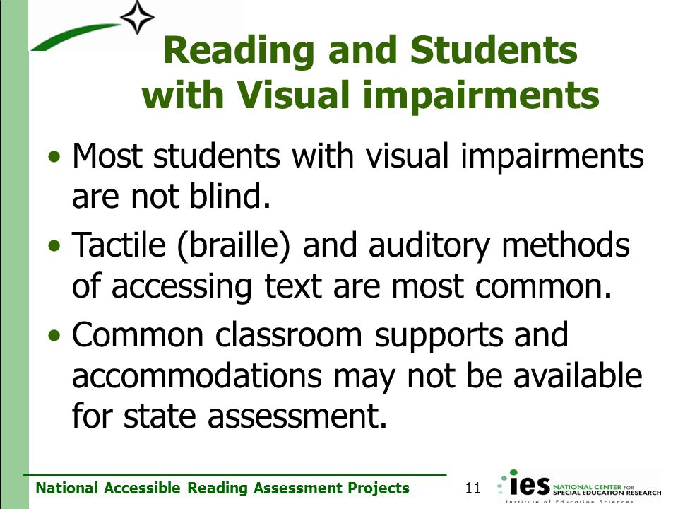 National Accessible Reading Assessment Projects Reading and Students with Visual impairments Most students with visual impairments are not blind. Tact