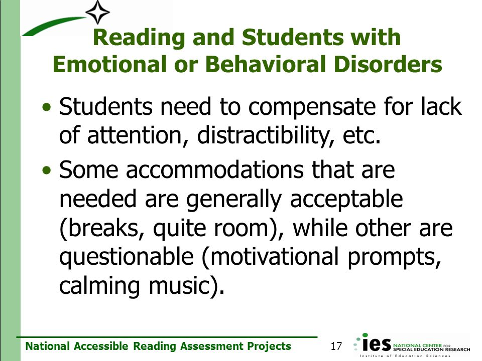 National Accessible Reading Assessment Projects Reading and Students with Emotional or Behavioral Disorders Students need to compensate for lack of at