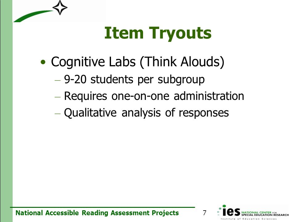 National Accessible Reading Assessment Projects Item Tryouts Cognitive Labs (Think Alouds) – 9-20 students per subgroup – Requires one-on-one administ