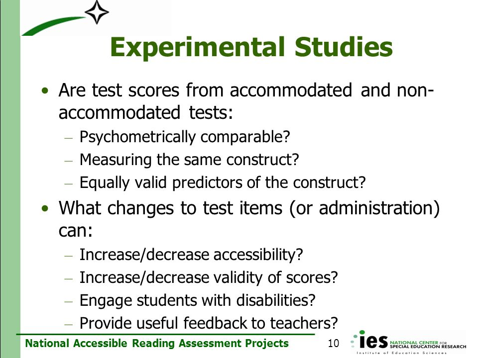 National Accessible Reading Assessment Projects Experimental Studies Are test scores from accommodated and non- accommodated tests: – Psychometrically