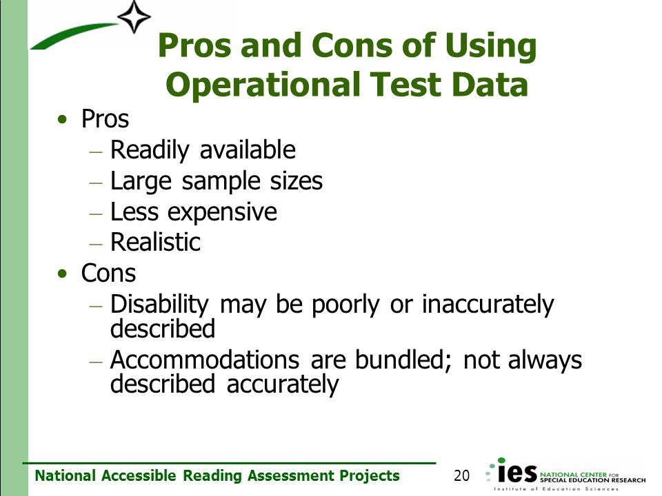 National Accessible Reading Assessment Projects Pros and Cons of Using Operational Test Data Pros – Readily available – Large sample sizes – Less expe